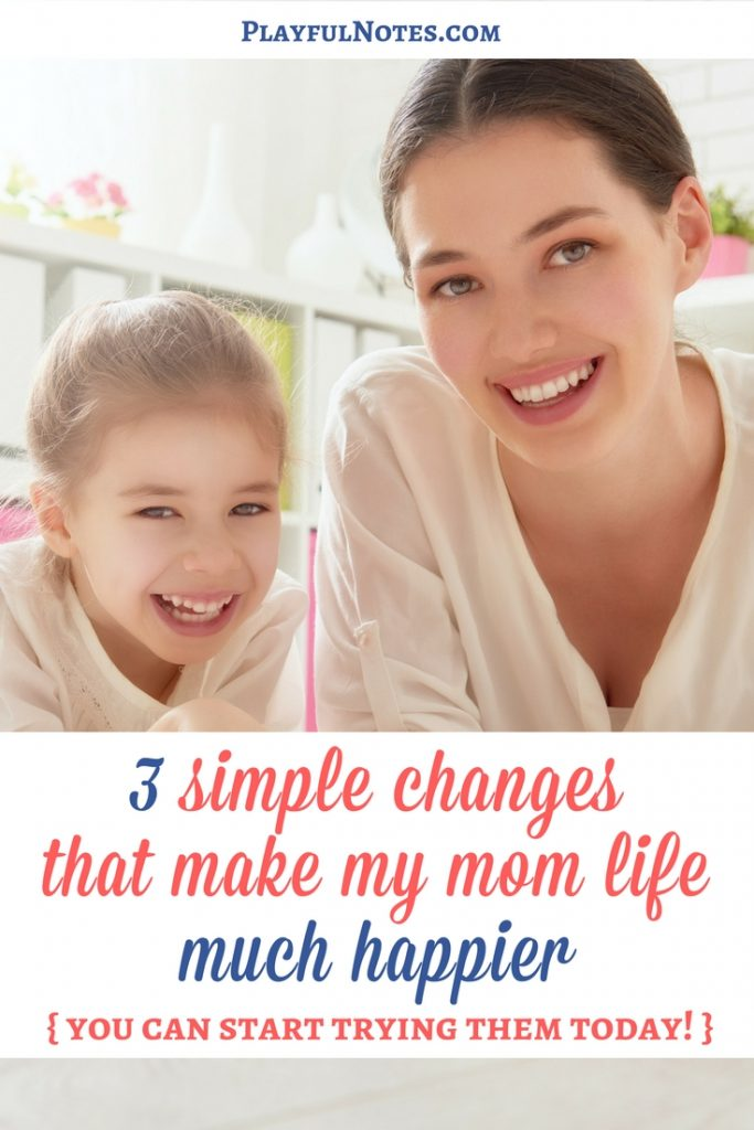 Tips for happy moms: I was really lucky to discover these 3 simple changes that make my mom life much happier! And I really hope that they will make a difference for you too! | Happy mom tips | How to be a happy mom | Happy stay-at-home mom