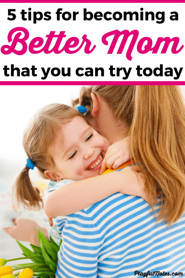 If you ever wanted to become a better mom, here are 5 things that you try today to help you be the parent you always wanted to be! They made a big difference for me and I'm sure that they will help you too! --- How to be a better mom | Tips to be a good mom | Motherhood tips | Advice for moms | Parenting tips #Motherhood #AdviceForMoms