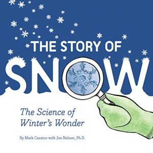 winter books for kids The Story of Snow: The Science of Winter's Wonder